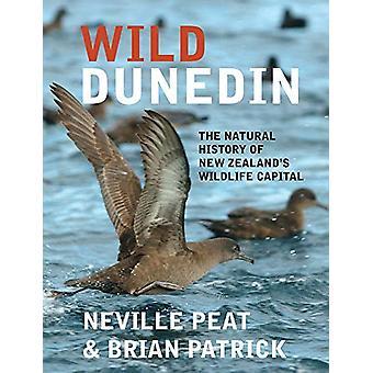 Wild Dunedin - The natural history of New Zealand's wildlife capital b