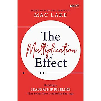 The Multiplication Effect - Building a Leadership Pipeline that Solves