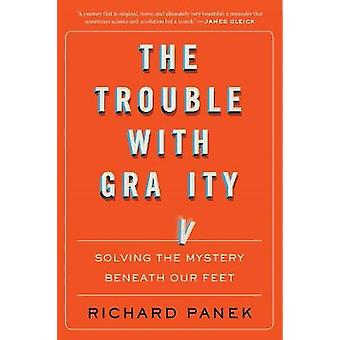 Trouble with Gravity - Solving the Mystery Beneath Our Feet by Richard
