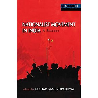 Nationalist Movement in India  A Reader by Edited by Sekhar Bandyopadhyay