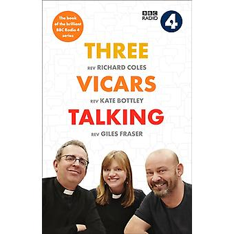 Three Vicars Talking  The Book of the Brilliant BBC Radio 4 Series by Richard Coles & Kate Bottley & Giles Fraser