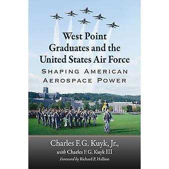 West Point Graduates and the United States Air Force by Jr. & Charles F.G. KuykIII & Charles F.G. Kuyk