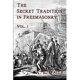 De geheime traditie in de vrijmetselarij: Vol. 1: Volume 1