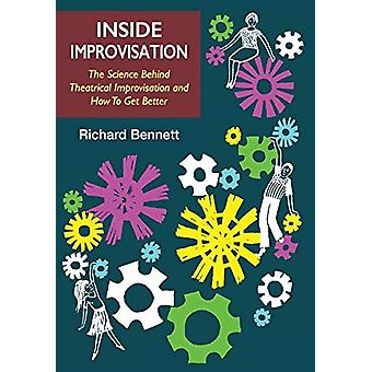 Inside Improvisation - The Science Behind Theatrical Improvisation and