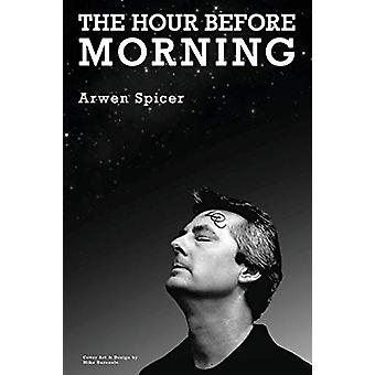 The Hour before Morning by Arwen Spicer - 9780692761939 Book