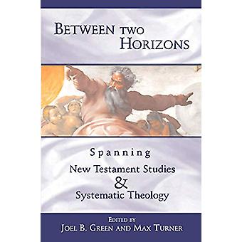 Between Two Horizons - Spanning New Testament Studies and Systematic T