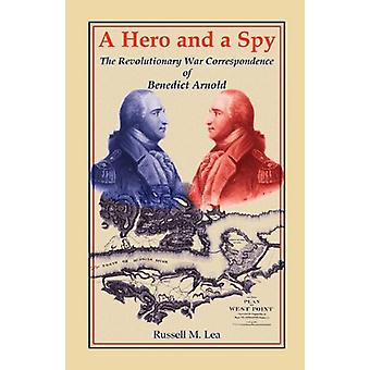 A Hero and a Spy - The Revolutionary War Correspondence of Benedict Ar