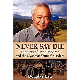 Never Say Die - The Story of David Yone Mo and the Myanmar Young Crusa