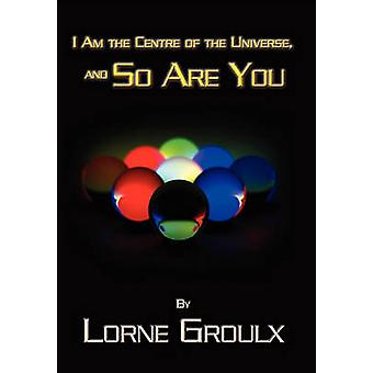 I Am the Centre of the Universe - and So Are You by Lorne Groulx - 97