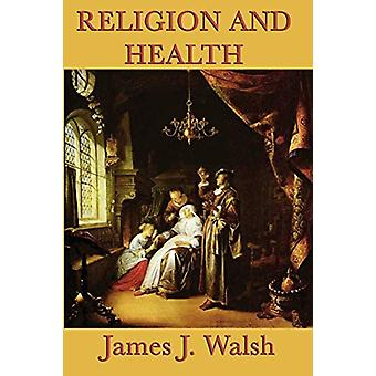 Religion and Health by James J Walsh - 9781617204593 Book
