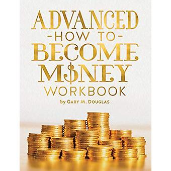 Advanced How To Become Money Workbook by Gary M Douglas - 97816349310