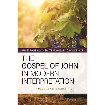 The Gospel of John in Modern Interpretation by Edited by Stanley E Porter & Edited by Ron C Fay