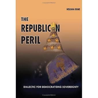 The Republican Peril: Dialectic for Democratizing Sovereignty