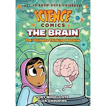 Science Comics The Brain  The Ultimate Thinking Machine by Tory Woollcott & Illustrated by Alex Graudins