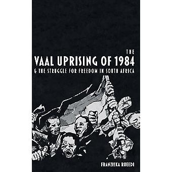 The Vaal Uprising of 1984  the Struggle for Freedom in South Africa by Franziska Rueedi