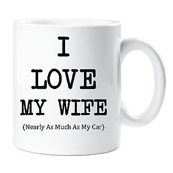 I Love My Wife Nearly As Much As My Car Mug