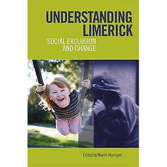 Understanding Limerick - Social Exclusion and Change by Niamh Hourigan