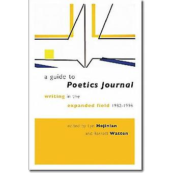 A Guide to Poetics Journal - Writing in the Expanded Field - 1982-1998