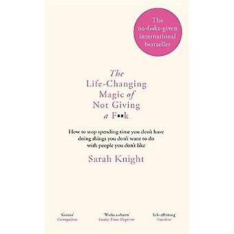 The Life-Changing Magic of Not Giving a F**K by Sarah Knight - 978178