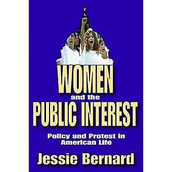 Women and the Public Interest  Policy and Protest in American Life by Bernard & Jessie
