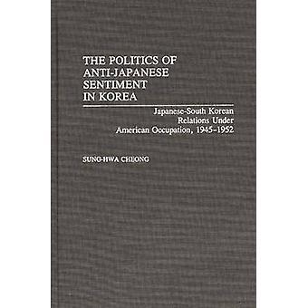 A política do sentimento AntiJapanese na Coreia JapaneseSouth coreano relações sob ocupação americana 19451952 por Cheong & Songhua
