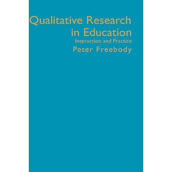 Qualitative Research in Education Interaction and Practice by Freebody & Peter