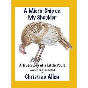 A MicroChip On My Shoulder A True Story of a Little Poult by Allen & Christina