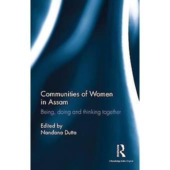 Communities of Women in Assam  Being doing and thinking together by Dutta & Nandana