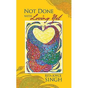 Not Done with Loving Yet by Singh & Rita Joyce