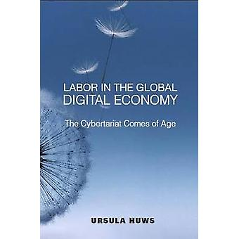 Labor in the Global Digital Economy by Huws & Ursula