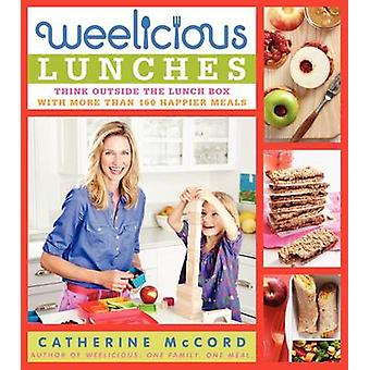 Weelicious Lunches - Think Outside the Lunch Box with More Than 160 Ha