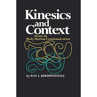 Kinesics and Context - Essays on Body Motion Communication by Ray L. B