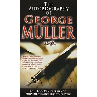 The Autobiography of George Muller by George Muller - Diana L. Matisk