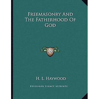 Freemasonry and the Fatherhood of God by H L Haywood - 9781163023761