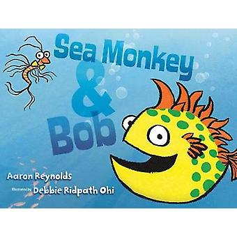 Sea Monkey & Bob by Aaron Reynolds - 9781481406765 Book