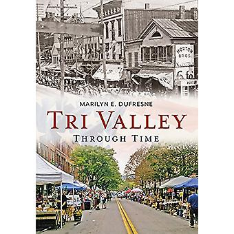 Tri Valley Through Time by Marilyn E. Dufresne - 9781635000207 Book