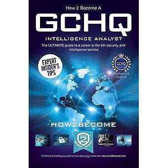 How to Become a GCHQ Intelligence Analyst - The Ultimate Guide to a Ca