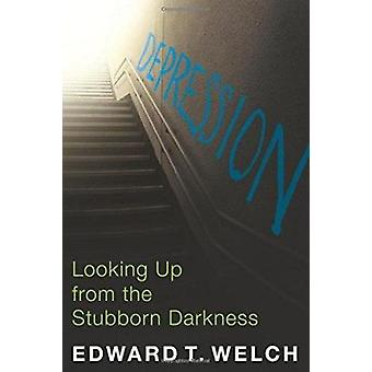 Depression - Looking Up from the Stubborn Darkness by Edward T Welch -
