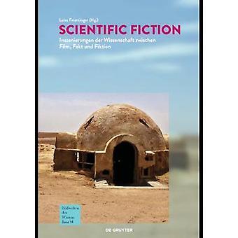 Scientific Fiction - Inszenierungen der Wissenschaft zwischen Film - F