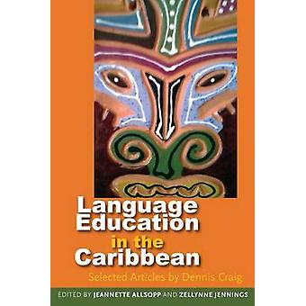 Langauge Education in the Caribbean - Selected Articles by Dennis Crai