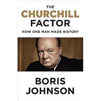 De Factor van de Churchill - hoe een Man maakten geschiedenis door Boris Johnson - 978