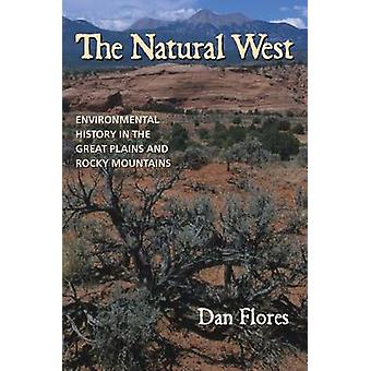 The Natural West Environmental History in the Great Plains and Rocky Mountains by Flores & Dan