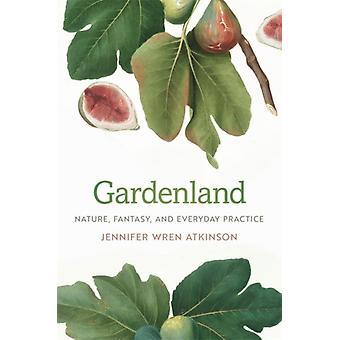 Gardenland natur fantasy og daglig praksis af Jennifer Wren Atkinson
