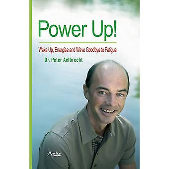 Power Up - Wake Up - Energise and Wave Goodbye to Fatigue by Peter Ael