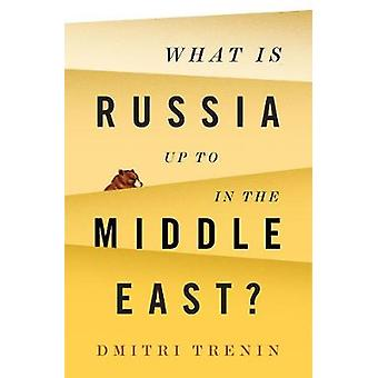 What Is Russia Up To in the Middle East by Dmitri Trenin