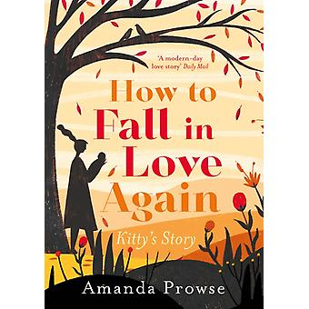 How to Fall in Love Again Kittys Story by Amanda Prowse