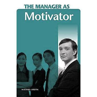 The Manager as Motivator by Kroth & Michael