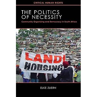 Politics of Necessity Community Organizing and Democracy in South Africa by Zuern & Elke
