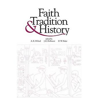 Faith Tradition and History Old Testament Historiography in Its Near Eastern Context by Millard & A. R.