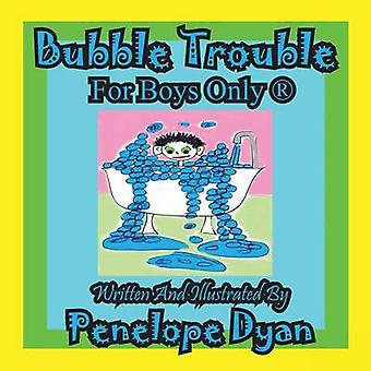 Bubble TroubleFor Boys Only R by Dyan & Penelope